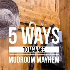 5 Ways to Manage Mudroom Mayhem