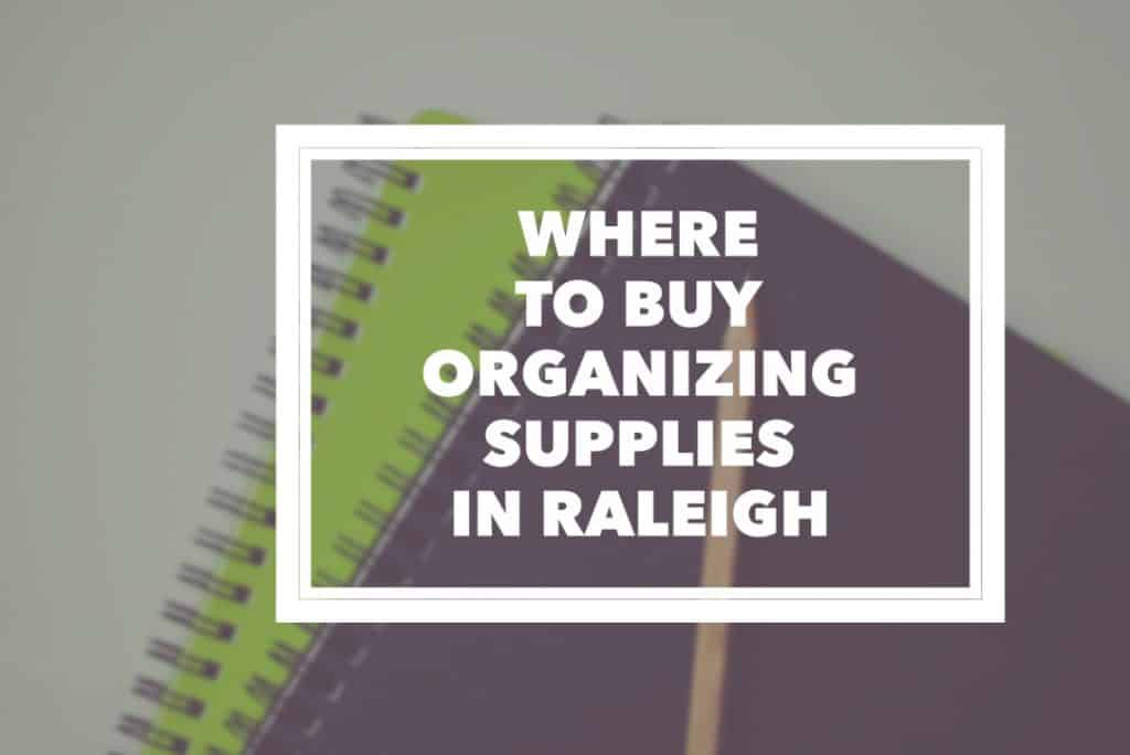 where to buy organizing supplies in raleigh title