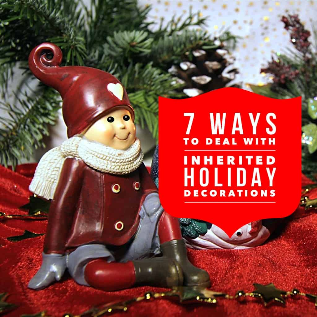 title- 7 ways to deal with inherited holiday decorations