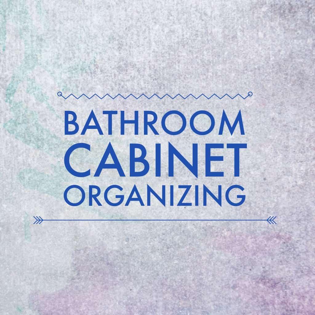 title- bathroom cabinet organizing