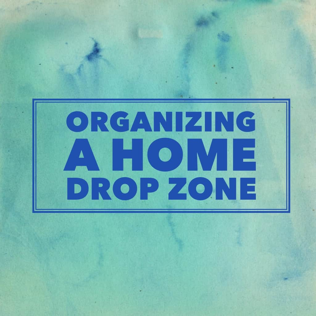 title- organizing a home drop zone