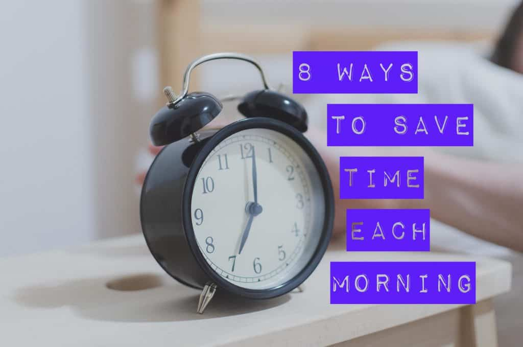 """photo of alarm clock with title, """"8 Ways to Save Time Each Morning"""""""