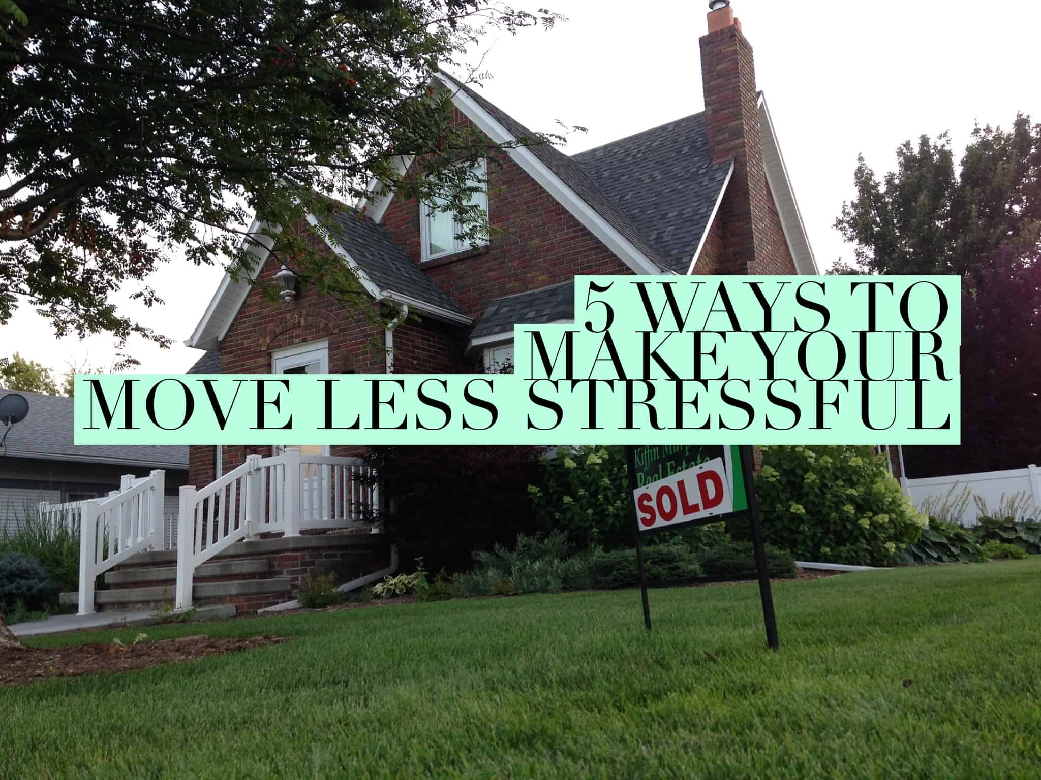 5 Ways to Make Your Move Less Stressful Title