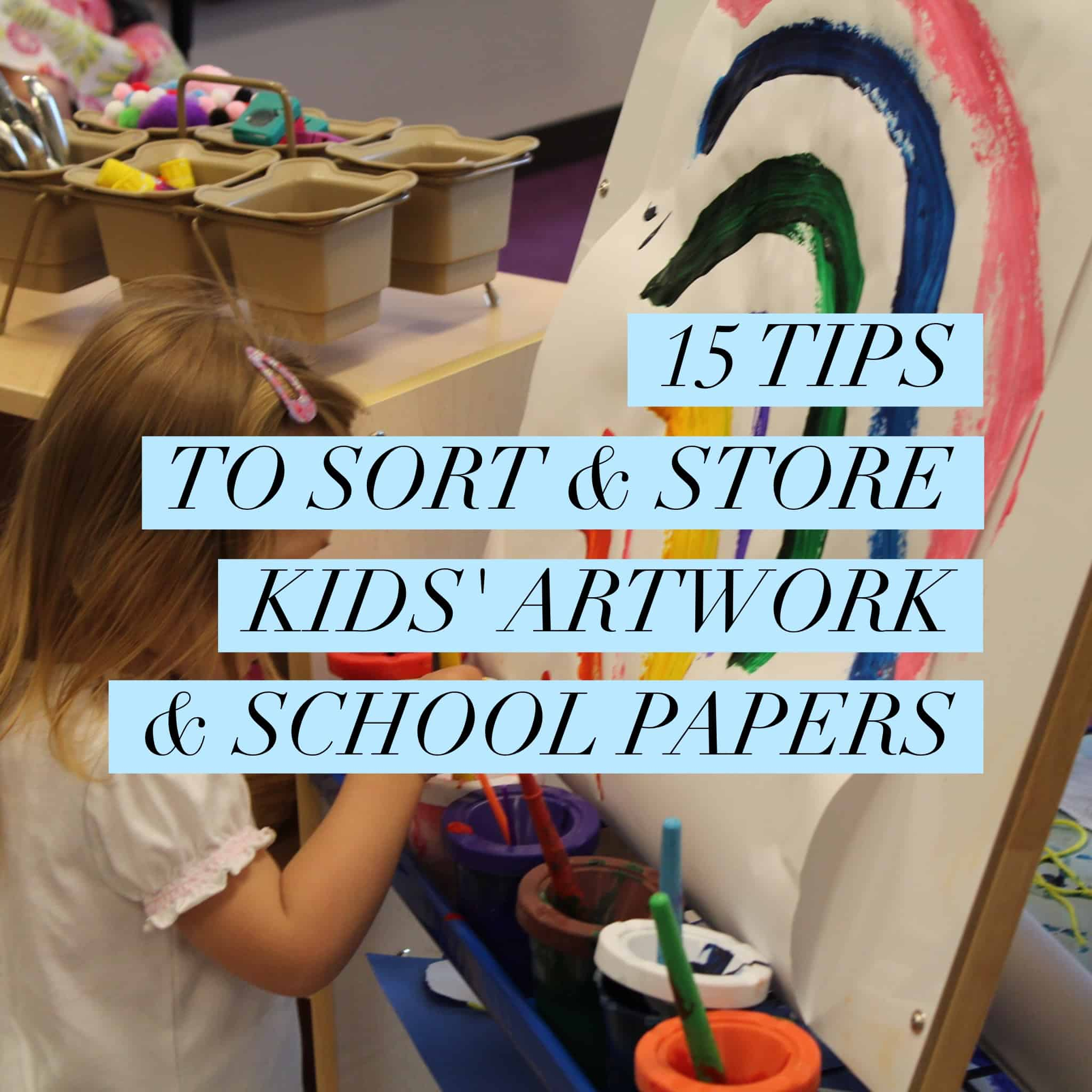 15 Tips to Sort & Store Kids' Artwork & School Papers title