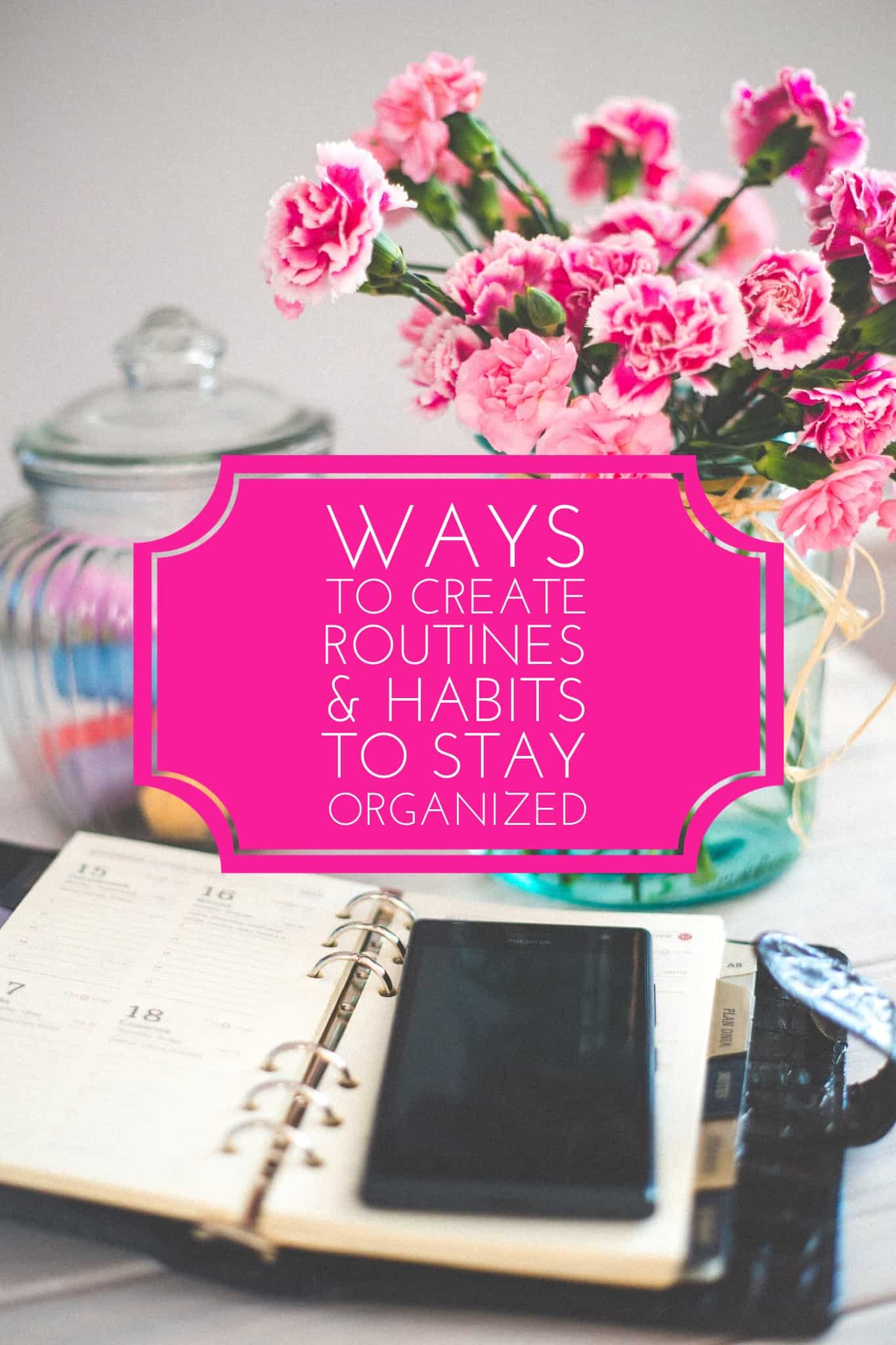 Ways to Create Routines and Habits to Stay Organized Title