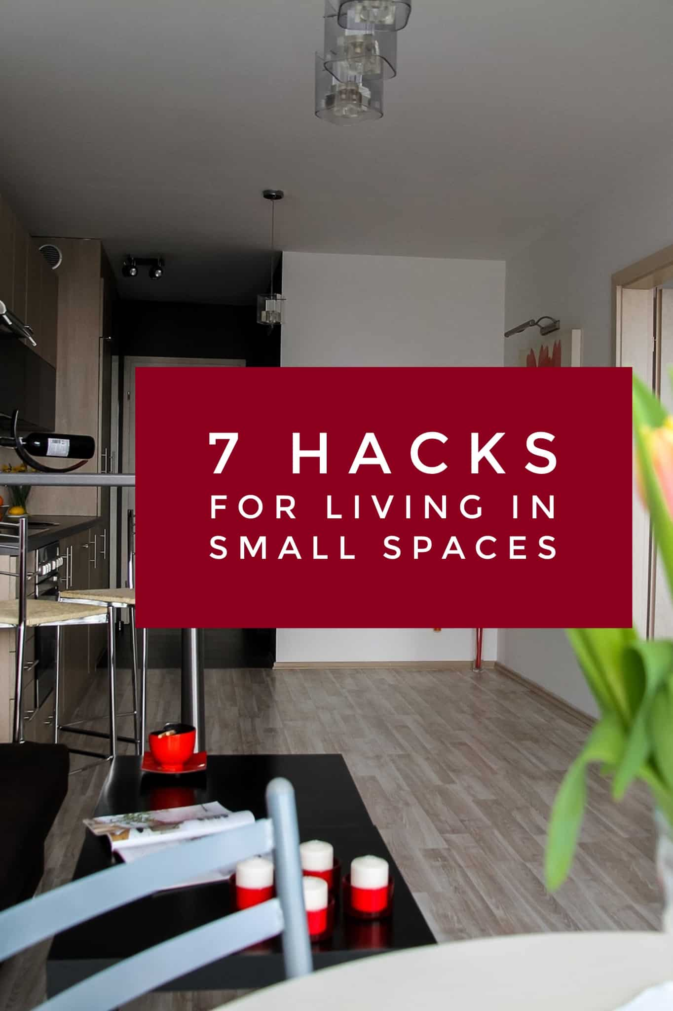 7 Hacks for Living in Small Spaces title