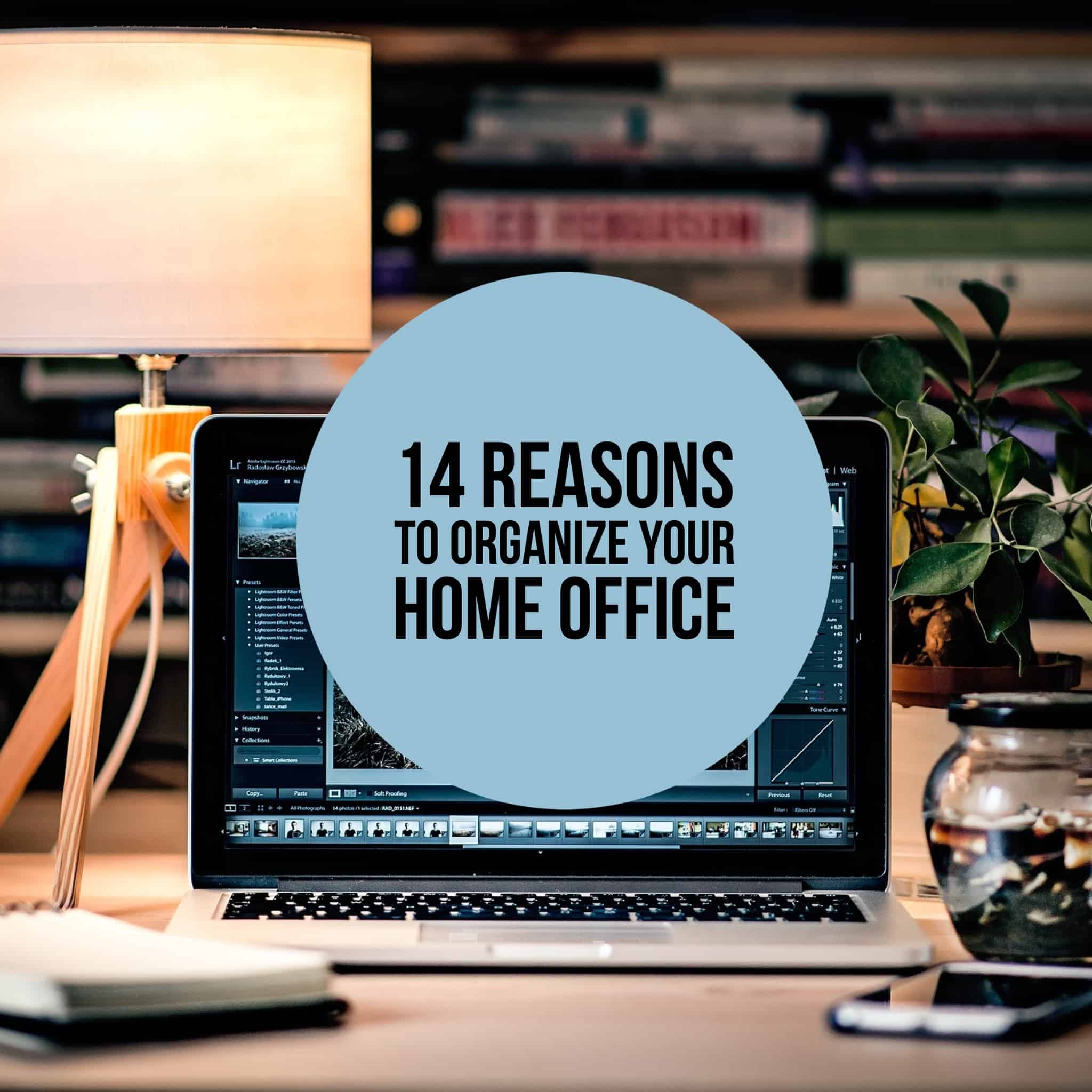 14 Reasons to Organize Your Home Office Title