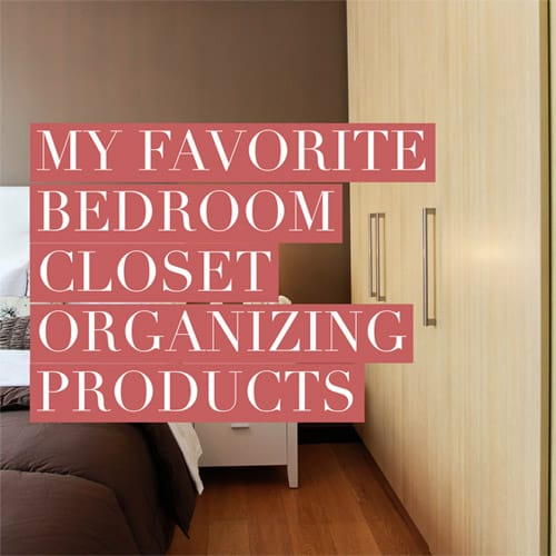My Favorite Bedroom Closet Organizing Products