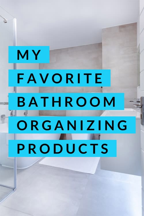 My Favorite Bathroom Organizing Products
