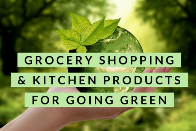 Grocery Shopping & Kitchen Products for Going Green
