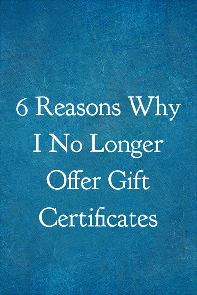 6 Reasons Why I No Longer Offer Gift Certificates