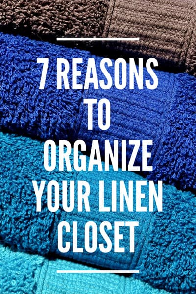 7 Reasons to Organize Your Linen Closet