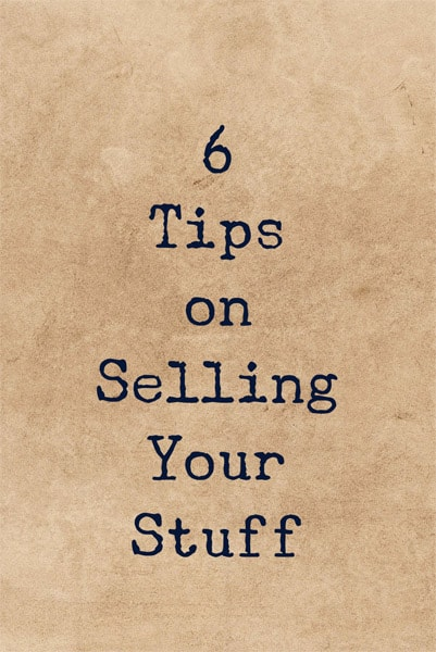 6 Tips on Selling Your Stuff