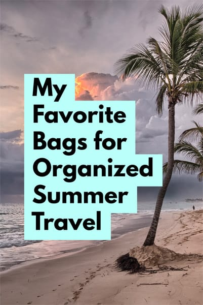 My Favorite Bags for Organized Summer Travel