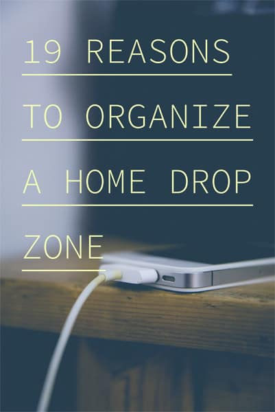 19 Reasons to Organize a Home Drop Zone
