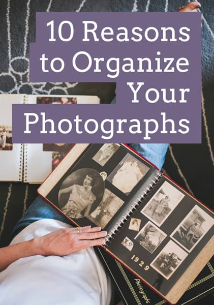 10 Reasons to Organize Your Photographs