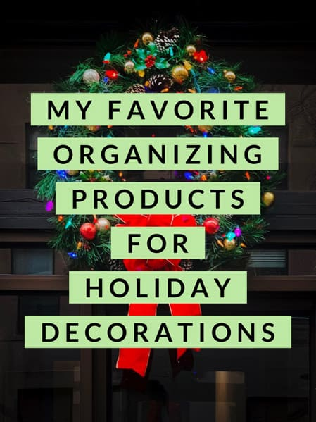My Favorite Organizing Products for Holiday Decorations