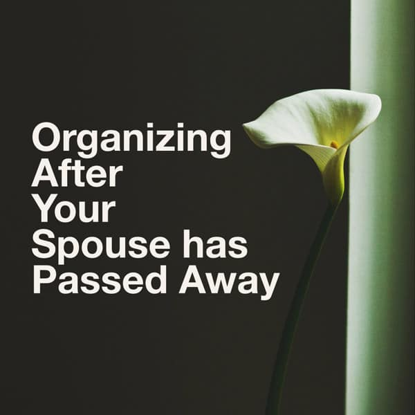 Organizing After Your Spouse has Passed Away