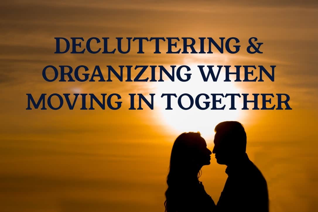 Decluttering & Organizing When Moving in Together