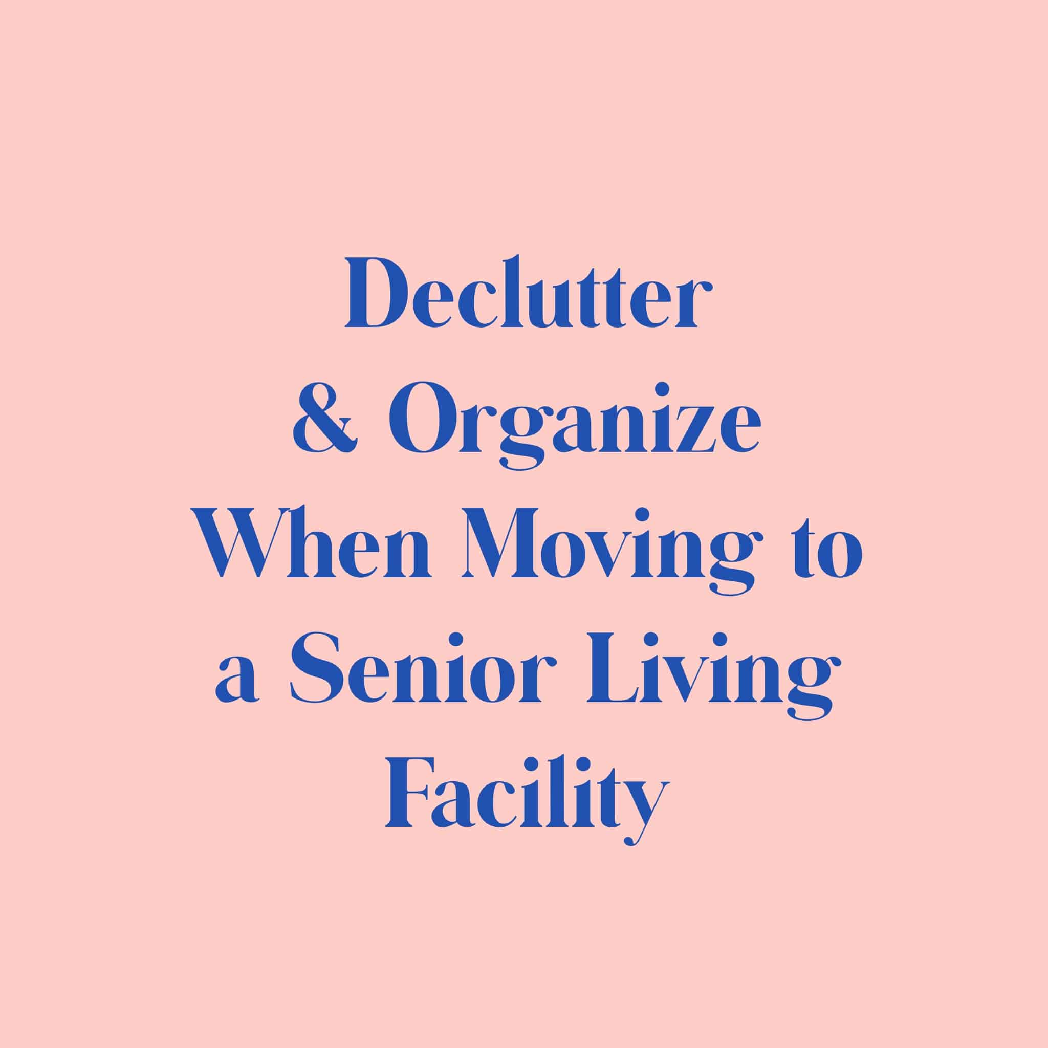 Declutter and Organize When Moving to a Senior Living Facility