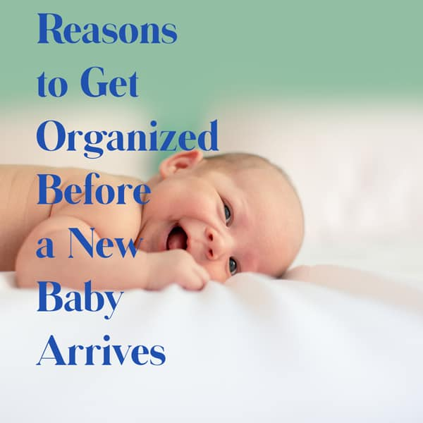 Reasons to get organized before a new baby arrives